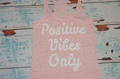 Positive Vibes Only. Tank Top. Burnout. Soft. Racerback. Black. Women. Size Small - 2XLarge Inspire. Quote. by strongconfidentYOU on Etsy https://www.etsy.com/listing/164858133/positive-vibes-only-tank-top-burnout