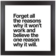 Positive Quotes Discover East Urban Home Forget All the Reasons Why It Wont Work Framed Textual Art Life Quotes Love, Wisdom Quotes, True Quotes, Great Quotes, Motivational Quotes, Being Real Quotes, Unique Quotes, Fact Quotes, Being Faithful Quotes