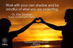 """""""Work with your own shadow and be mindful of what you are projecting."""" -Dr. Ellie Zarrabian Proud Member of The Wellness Universe #WUVIP"""