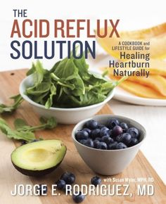 The Acid Reflux Solution by  Dr. Jorge E. Rodriguez with Susan Wyler, MPH, RD // Interesting! Nutrition is the key.