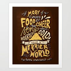 """""""If more of us valued food and cheer and song above hoarded gold, it would be a merrier world.""""<br/> <br/> lettering, handlettering, type..."""
