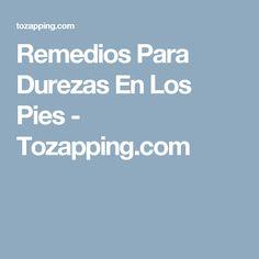 Remedios Para Durezas En Los Pies - Tozapping.com