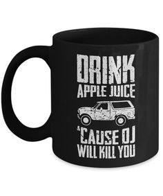 Drink Apple Juice 'Cause OJ Will Kill You Funny Quote Home Office Coffee Mug #Misopunny