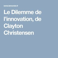 Le Dilemme de l'innovation, de Clayton Christensen