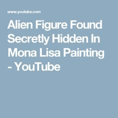 Alien Figure Found Secretly Hidden In Mona Lisa Painting - YouTube Alien Figure, Mona Lisa, Youtube, Painting, Art, Art Background, Painting Art, Kunst, Paintings
