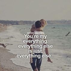 You're My Everything. love love quotes relationship quotes relationship quotes and sayings
