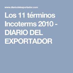 Los 11 términos Incoterms 2010 - DIARIO DEL EXPORTADOR