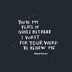 You are my place of quiet retreat - Psalm 119 The Words, Cool Words, Bible Verses Quotes, Bible Scriptures, Jesus Quotes, Quotes About Prayer, Psalms Verses, Worship Quotes, Forgiveness Quotes