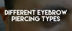 There is more than just one eyebrow piercing type. Lear about the different eyebrow piercing styles along with piercing after care and jewelry tips. #EyebrowPiercingTypes