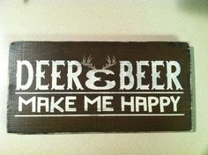 Hey, I found this really awesome Etsy listing at https://www.etsy.com/listing/183311019/deer-and-beer-make-me-happy-12-in-x-6-in