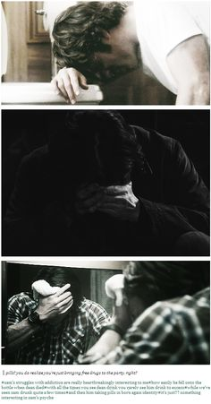 """Sam's struggles with addiction are really heartbreakingly interesting to me. How easily he fell onto the bottle when Dean died: with all the times you see Dean drink you rarely see him drink to excess, while we've seen Sam very drunk quite a few times. And then him taking pills in born again identity. It's just?? something interesting in sam's psyche""-last pinner"