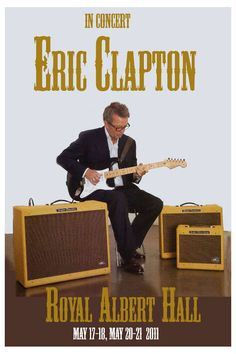 Eric Clapton at Royale Albert Hall UK Concert Poster 2011 Rock Posters, Band Posters, Music Posters, Event Posters, Eric Clapton, Playlists, Music Pics, Royal Albert Hall, Rock Concert