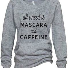 """All I need is mascara and caffeine"" heather grey, athletic, burnout, fleece sweatshirt. $37.00 --- clothes. warm and cozy. everyday. fashion. comfortable. front pouch pocket. makeup. coffee. love."