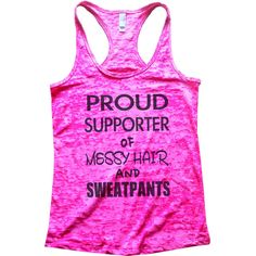 Proud Supporter of Messy Hair and Sweat Pants Womens Funny Burnout... ($20) ❤ liked on Polyvore