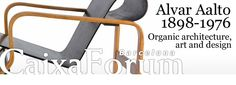 Alvar Aalto 1898-1976. Organic architecture, art and design. CaixaForum Barcelona_July 2015