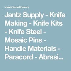 Jantz Supply - Knife Making - Knife Kits - Knife Steel - Mosaic Pins - Handle Materials - Paracord - Abrasives - Polishing - Sharpening