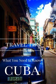 Cuba Travel Tips, what you need to know before and after you arrive