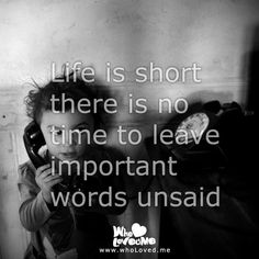 Life is short there is no time to leave important words unsaid - http://eyk.me/Ngs   #lifequotes #tumblrquotes #tumblr #quotes   #wholovedme #sayingimages #importantwords