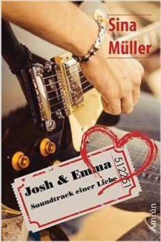 Josh & Emma 1: Soundtrack einer Liebe eBook: Sina Müller: Amazon.de: Kindle-Shop