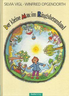 Der kleine Max im Ringsherumland von Silvia Vigl und Winfried Opgenoorth