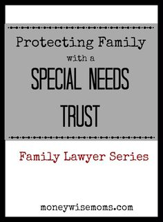 Have a child or other relative with special needs? Learn how to protect them with a Special Needs Trust | MoneywiseMoms
