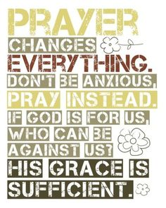 Prayer changes things! :)