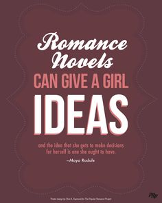 """Poster I designed for the Popular Romance Project    Quote: """"Romance novels can give a girl ideas and the idea that she can make decisions for herself is one she ought to have.""""—Maya Rodule #poster #quote #popularromance © Chris A Raymond"""