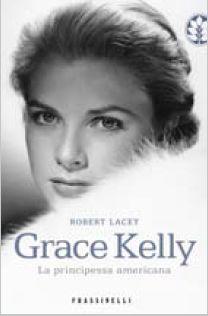 """Robert Lacey """"Grace Kelly, La principessa americana"""", Frassinelli, 2014. """"Mi è sempre piaciuto molto fingere"""" ammise una volta Grace Kelly. L'appassionata indagine di Lacey vi guiderà alla scoperta dei mille volti della principessa di Monaco."""
