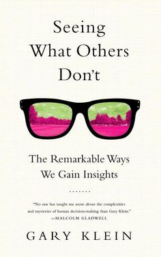 Seeing What Others Don't: The Remarkable Ways We Gain Insights eBook: Gary Klein. Free Books Online, Books To Read Online, Reading Online, Fiction Books To Read, Applied Psychology, Kindle, Business And Economics, Library Books, Open Library