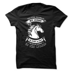My Horse is the World - 0515 T Shirts, Hoodies. Check price ==► https://www.sunfrog.com/LifeStyle/My-Horse-is-the-World--0515.html?41382 $23