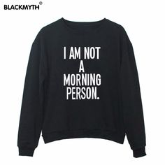 Find More Hoodies & Sweatshirts Information about New I AM NOT A MORNING PERSON Printed Long sleeves Letters O neck Black White Sweatshirt Fashion Pullover,High Quality sweatshirt print,China pullover women Suppliers, Cheap sweatshirt apparel from Attitude Apparel on Aliexpress.com