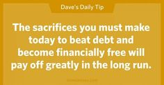 The sacrifices you must make today to beat debt and become financially free will pay off greatly in the long run.