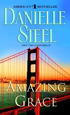 AMAZING GRACE by Danielle Steel just read this for the 2nd time.. great read. about San Fran..and earthquakes and love.. read it.. great summer read