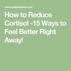 How to Reduce Cortisol -15 Ways to Feel Better Right Away!