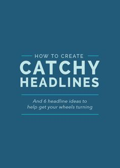 Creating Catchy Headlines (and 6 headline ideas to help get your wheels turning) - Elle & Company