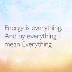 Energy is everything