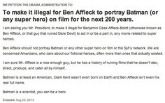Someone made a White House petition asking the Administration to make it illegal for Ben Affleck to play Batman
