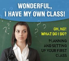 Wonderful, I Have My Own Class! Oh, No! What Do I Do? Planning and Setting Up Your First Class