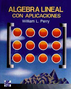 DESCARGA LIBRO ALGEBRA LINEAL CON APLICACIONES POR WILLIAM L. PERRY EN PDF Y EN ESPAÑOL  http://helpbookhn.blogspot.com/2014/04/Algebra-lineal-con-aplicaciones-William-Perry.html