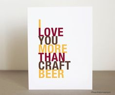 Mother's Day / Craft Beer Gift for Him, I Love You More Than Craft Beer, A2 size greeting card, Free U.S. Shipping