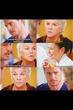 Mark Sloan: I'm sleeping with Meredith's little sister. Derek's Mom: Which one is she? Mark Sloan: The one with the juice box. Grey's Anatomy quotes