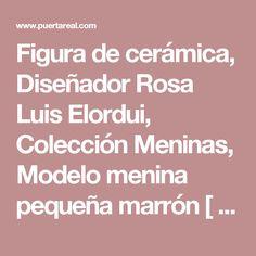 Figura de cerámica, Diseñador Rosa Luis Elordui, Colección Meninas, Modelo menina pequeña marrón [ Puertareal > Otros ]