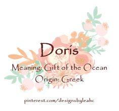 Baby Girl Name: Doris. Meaning: Gift of the Ocean. Baby Girl Names, Boy Names, Baby Boy, Ocean Names, Female Character Names, Goddess Names, Baby Name List, Classic Names, Unique Baby Names