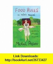 the Food Rules An Eaters Manual Michael Pollan ,   ,  , ASIN: B0068SLT9O , tutorials , pdf , ebook , torrent , downloads , rapidshare , filesonic , hotfile , megaupload , fileserve