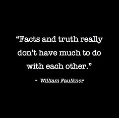 Truth and facts - Faulkner Literary Quotes, Writing Quotes, Book Quotes, Me Quotes, Dance Quotes, Quotable Quotes, Great Quotes, Inspirational Quotes, Sensible Quotes