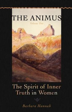 The Animus: The Spirit of the Inner Truth in Women, Volume 2 (Polarities of the Psyche) by Barbara Hannah, http://www.amazon.com/dp/1888602473/ref=cm_sw_r_pi_dp_QIGfsb0MGT302