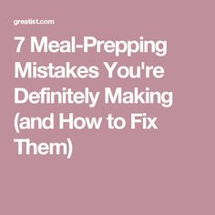 7 Meal-Prepping Mistakes You're Definitely Making (and How to Fix Them)