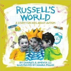 Russell's World:  A Story for Kids About Autism Charles A. Amenta, III, M.D.,  Author -  Monika Pollak, Illustrator.  This story is a heart warming look into a family living with a child with autism.  It is written by Russell's father, a doctor, who uses very simple language to help children understand autism.