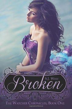 Broken (The Watcher Chronicles, Book 1, Paranormal Romance) | S.J. West
