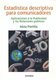 Estadística descriptiva para comunicadores : aplicaciones a la publicidad y las relaciones públicas / Idoia Portilla